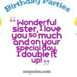 Wonderful sister, I love you so much and on your special day, I double it up!