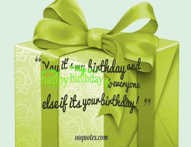 Yay it\'s my birthday and happy birthday to everyone else if ...