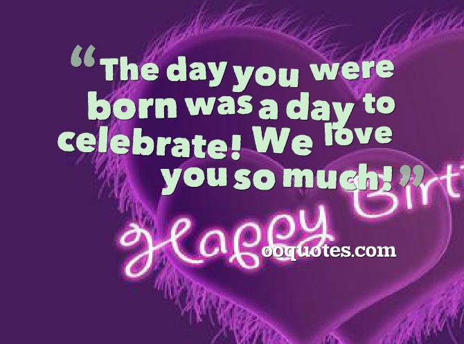The day you were born was a day to celebrate! We love you so ...