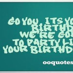 Go you, its your birthday, we're going to party like its your birthday!