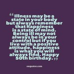 Illness may be a state in your body but always remember that happiness is a state of mind