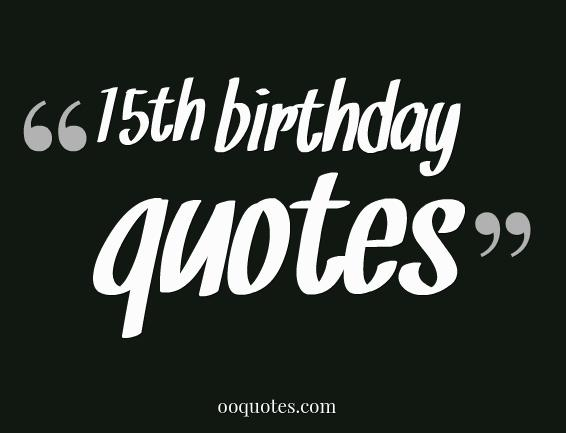 15th birthday quotes