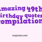 amazing 20 49th birthday quotes