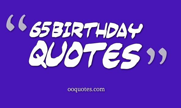 65 Year Old Birthday Quotes Quotesgram