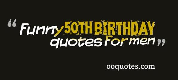 funny 50th birthday quotes for men – quotes