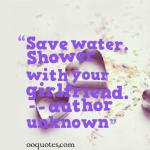 Save water. Shower with your girlfriend