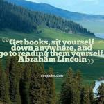 Get books, sit yourself down anywhere, and go to reading them yourself