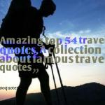 54 favorite and memable travel quotes compilations