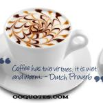 Coffee has two virtues: it is wet and warm