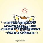 Coffee in England always tastes like a chemistry experiment