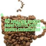 40 amazing quotes about coffee