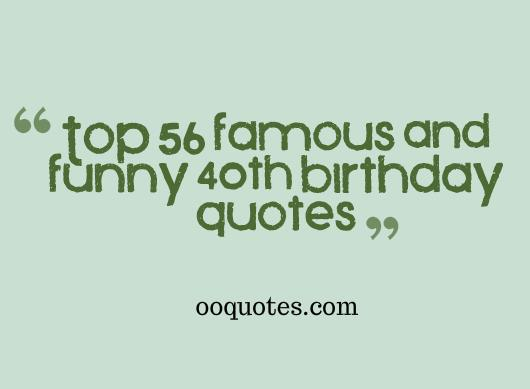 Top 56 famous and funny 40th birthday quotes – quotes