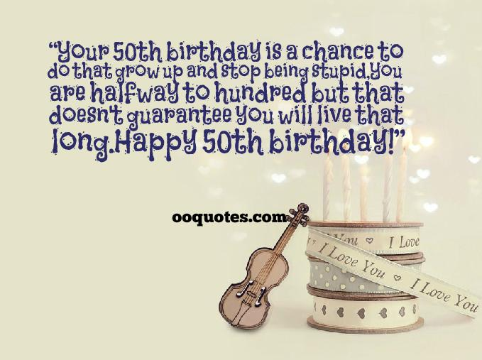 Your 50th birthday is a chance to do that grow up and stop ...