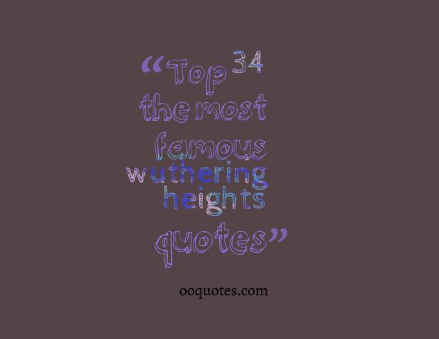 Top 34 the most famous wuthering heights quotes