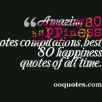 Amazing 80 happiness quotes compilations,best 80 happiness quotes of all time