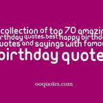 A collection of top 70 amazing birthday quotes,Best happy birthday quotes and sayings with famous birthday quotes