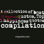 A collection of best 50 happiness quotes, Top 50 happiness quotes compilation