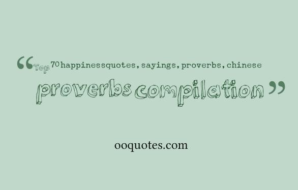 Top 70 happiness quotes,sayings,proverbs,chinese proverbs compilation