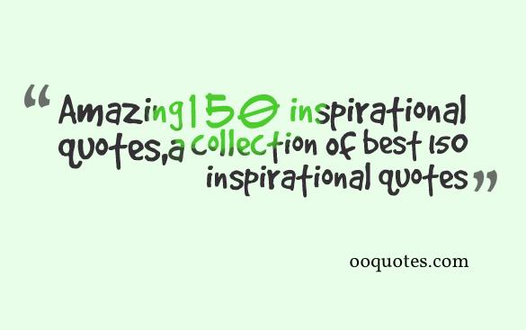 Collection Of Inspiring Quotes Sayings: Amazing 150 Inspirational Quotes,a Collection Of Best 150