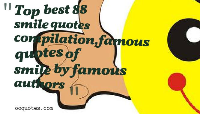 Top best 88 smile quotes compilation,famous quotes of smile by famous authors