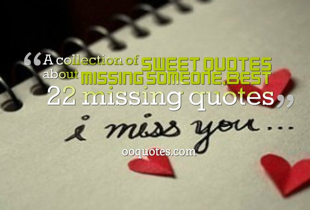 A collection of sweet quotes about missing someone,Best 22 missing quotes