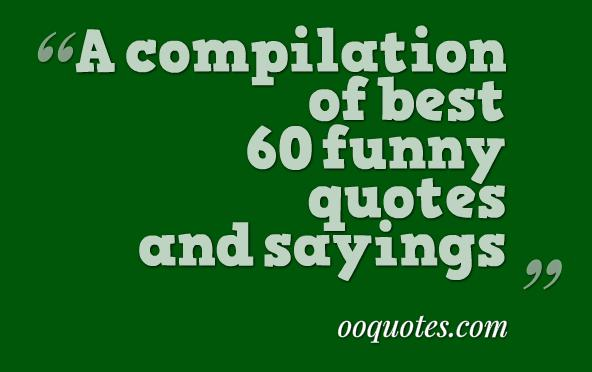 A compilation of best 60 funny quotes and sayings