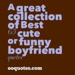 A great collection of Best 65 cute or funny boyfriend quotes