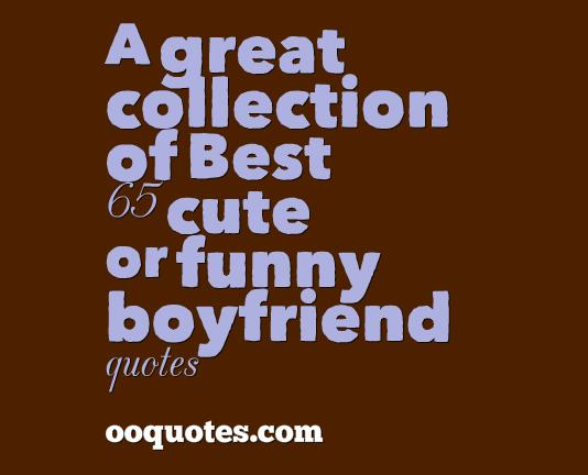 Best Boyfriend Quotes Funny. QuotesGram
