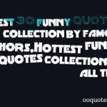 Best 30 funny quotes collection by famous authors,Hottest funny quotes collection of all time