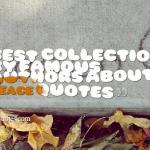 Best collection by famous authors about peace quotes
