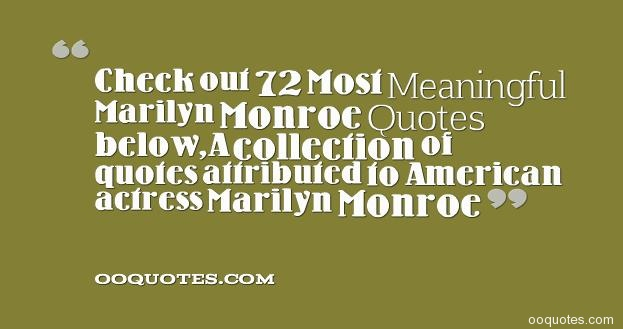 Check out 72 Most Meaningful Marilyn Monroe Quotes below,A collection of quotes attributed to American actress Marilyn Monroe