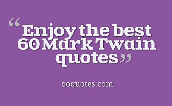 Enjoy the best 60 Mark Twain quotes
