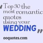Top 30 the most romantic quotes using your wedding