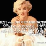 Best 100 quotes and saying of Marilyn Monroe. share with you top 100 Marilyn Monroe's quotes and saying, be inspired!