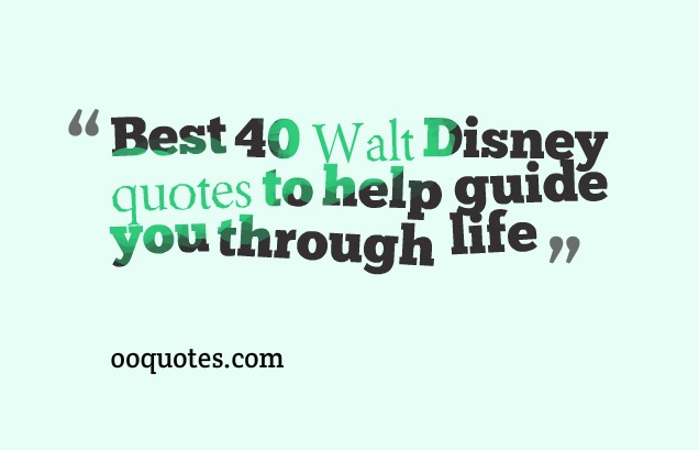 Good Best 40 Walt Disney Quotes To Help Guide You Through Life