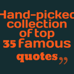 Hand-picked collection of top 35 famous quotes