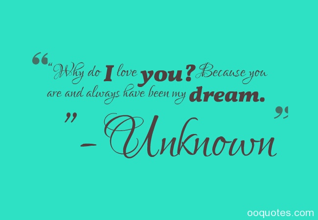 """Why do I love you? Because you are and always have been my dream. ""- Unknown Picture about i love you quotes"