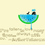 I've fallen in love many times… always with you