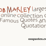 Bob Marley largest online collection of Famous Quotes and Quotations