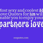 Most sexy and coolest 99 Love Quotes for him will enable you to enjoy your partners love