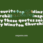 Favourite top 50 Winston Churchill quotes,Be inspired by these quotes said by Winston Churchil