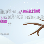 A collection of amazing and sweet 100 love quotes for him