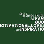 A large collection of famous quotes about motivational,love,life or inspirational