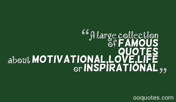 Collection Of Inspiring Quotes Sayings: A Large Collection Of Famous Quotes About Motivational