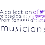 A collection of art related painting quotes from famous artists, musicians