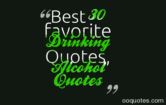 Best 30 favorite Drinking Quotes, Alcohol Quotes