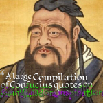 A large Compilation of Confucius quotes on love,funny,wisdom,inspirational