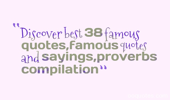 Discover best 38 famous quotes,famous quotes and sayings,proverbs compilation