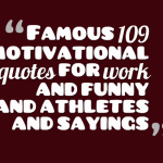 Famous 109 motivational quotes for work and funny and athletes and sayings