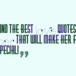 Find the best love quotes for her that will make her feel special!